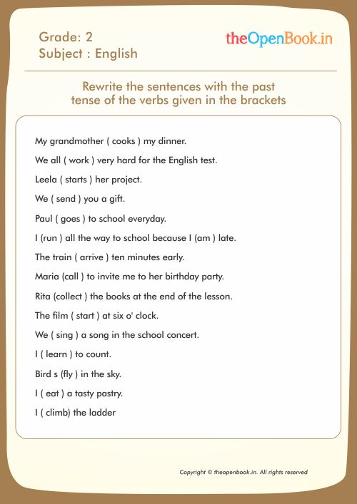 Rewrite the sentences with the past tense of the verbs given in the brackets